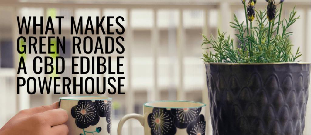 What Makes Green Roads A CBD Edible Powerhouse